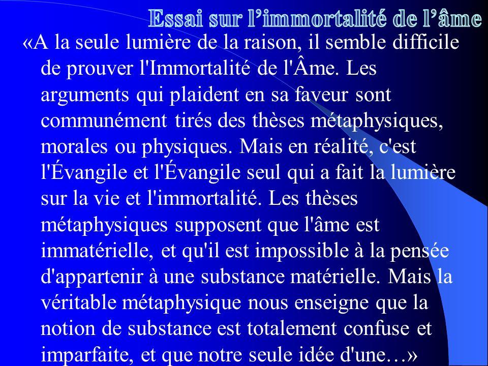 «A la seule lumière de la raison, il semble difficile de prouver l'Immortalité de l'Âme. Les arguments qui plaident en sa faveur sont communément tiré