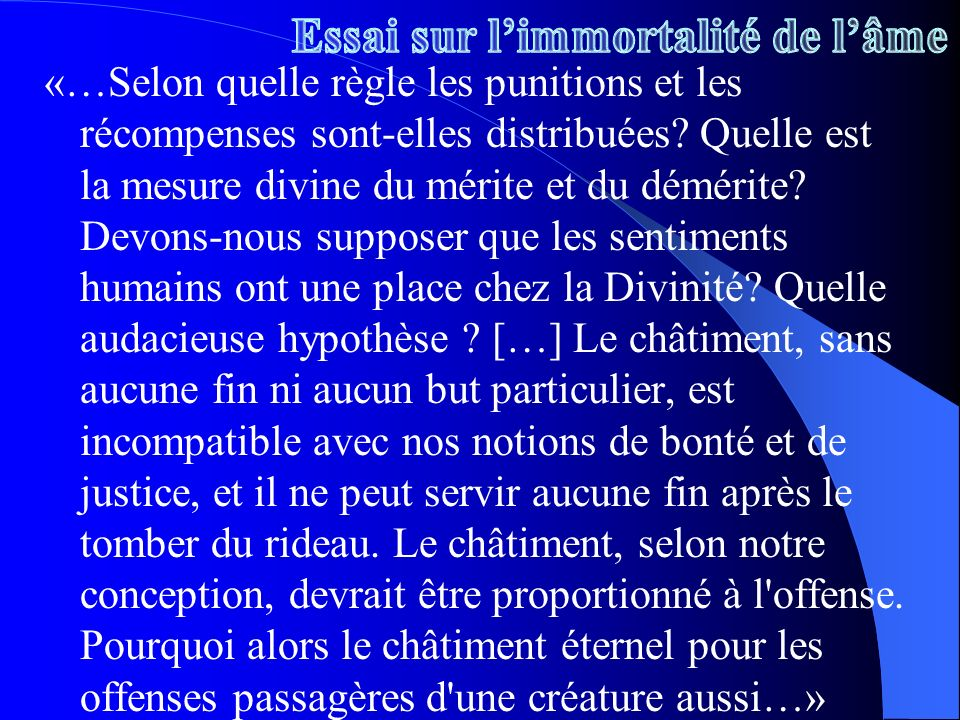 «…Selon quelle règle les punitions et les récompenses sont-elles distribuées? Quelle est la mesure divine du mérite et du démérite? Devons-nous suppos
