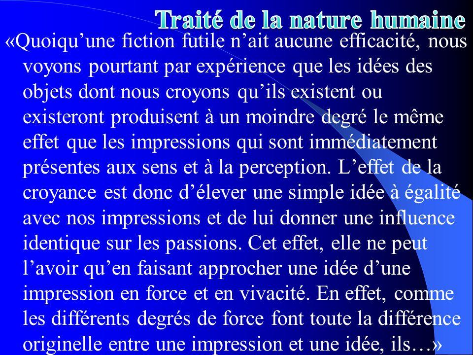 «Quoiquune fiction futile nait aucune efficacité, nous voyons pourtant par expérience que les idées des objets dont nous croyons quils existent ou exi