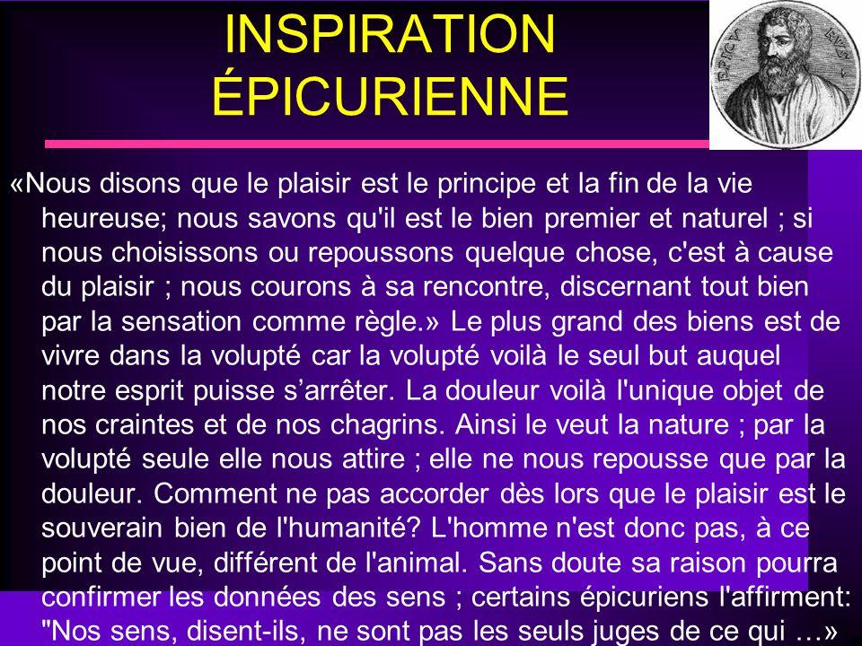 INSPIRATION ÉPICURIENNE «Nous disons que le plaisir est le principe et la fin de la vie heureuse; nous savons qu'il est le bien premier et naturel ; s