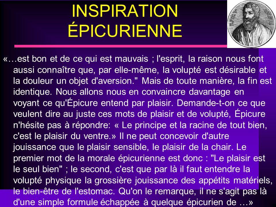 INSPIRATION ÉPICURIENNE «…est bon et de ce qui est mauvais ; l'esprit, la raison nous font aussi connaître que, par elle-même, la volupté est désirabl