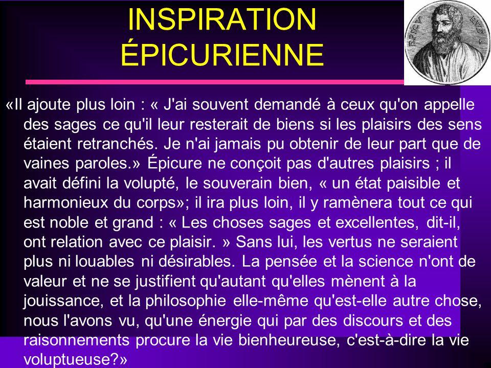 INSPIRATION ÉPICURIENNE «Il ajoute plus loin : « J'ai souvent demandé à ceux qu'on appelle des sages ce qu'il leur resterait de biens si les plaisirs