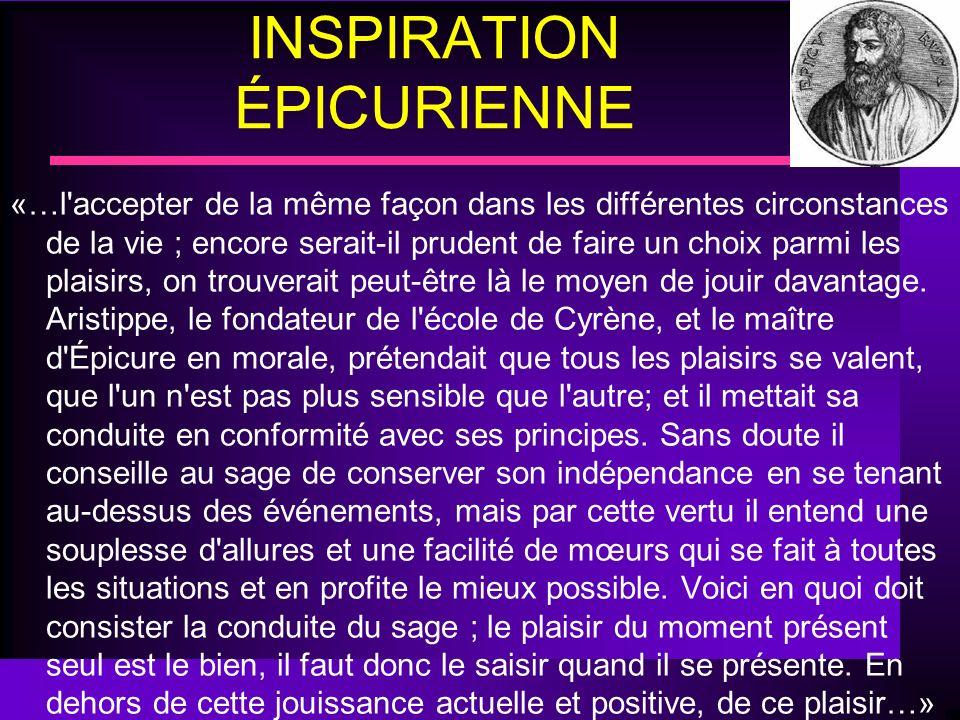 INSPIRATION ÉPICURIENNE «…l'accepter de la même façon dans les différentes circonstances de la vie ; encore serait-il prudent de faire un choix parmi
