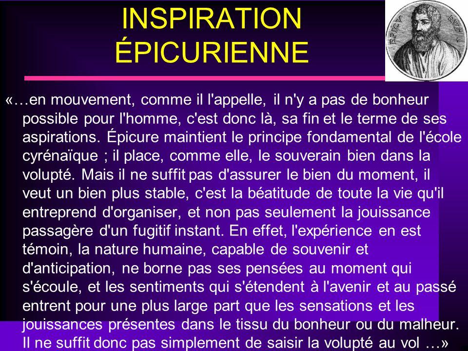 INSPIRATION ÉPICURIENNE «…en mouvement, comme il l'appelle, il n'y a pas de bonheur possible pour l'homme, c'est donc là, sa fin et le terme de ses as