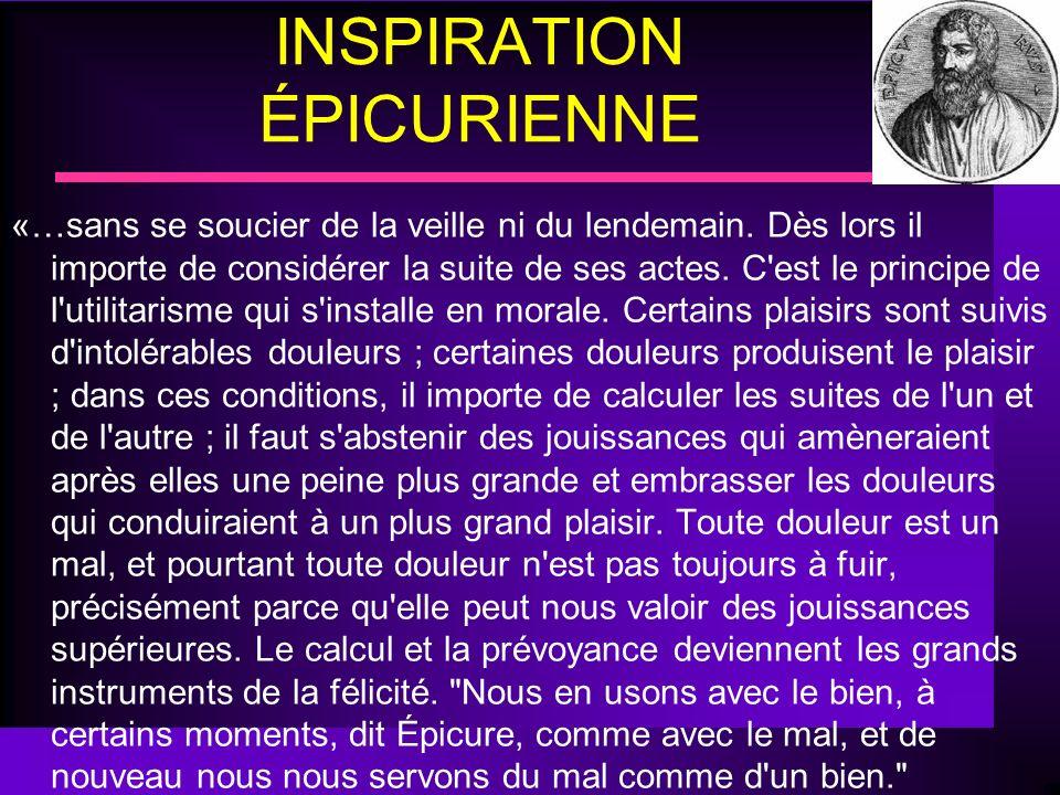 INSPIRATION ÉPICURIENNE «…sans se soucier de la veille ni du lendemain. Dès lors il importe de considérer la suite de ses actes. C'est le principe de