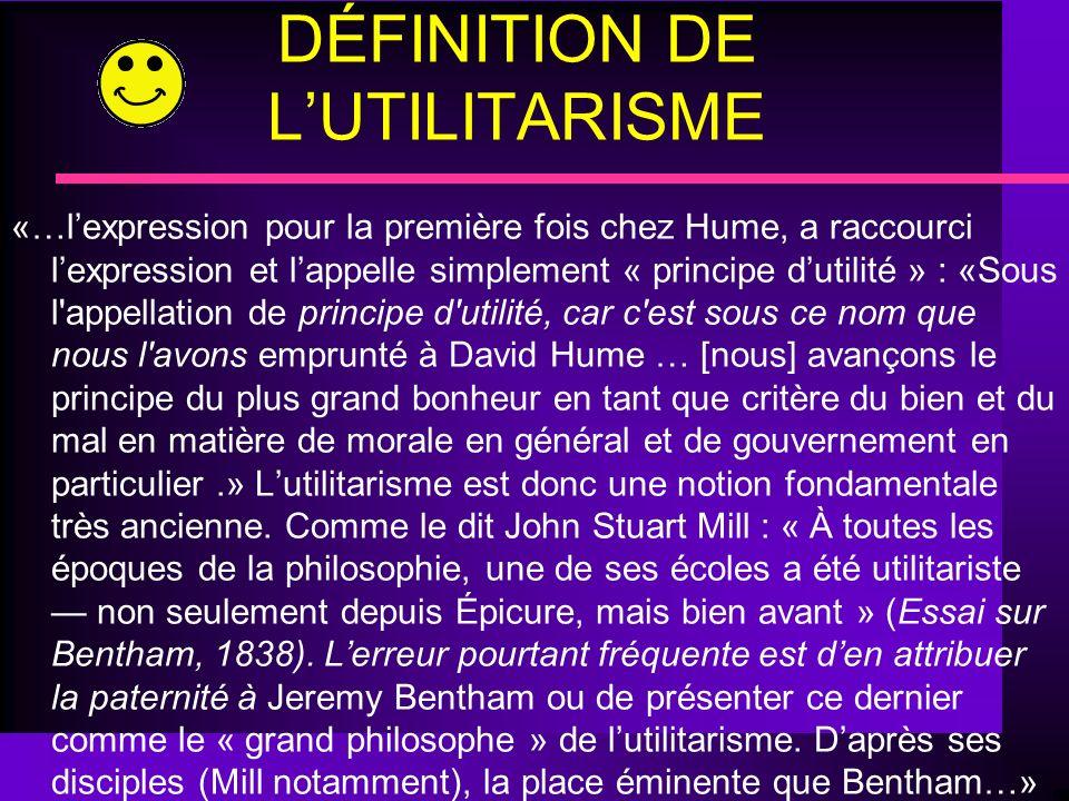 DÉFINITION DE LUTILITARISME «…lexpression pour la première fois chez Hume, a raccourci lexpression et lappelle simplement « principe dutilité » : «Sou