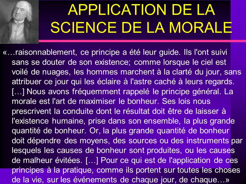 APPLICATION DE LA SCIENCE DE LA MORALE «…raisonnablement, ce principe a été leur guide. Ils l'ont suivi sans se douter de son existence; comme lorsque