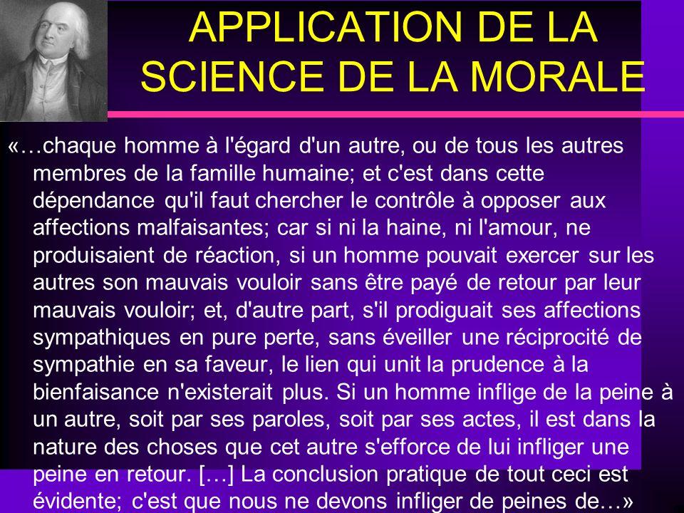 APPLICATION DE LA SCIENCE DE LA MORALE «…chaque homme à l'égard d'un autre, ou de tous les autres membres de la famille humaine; et c'est dans cette d