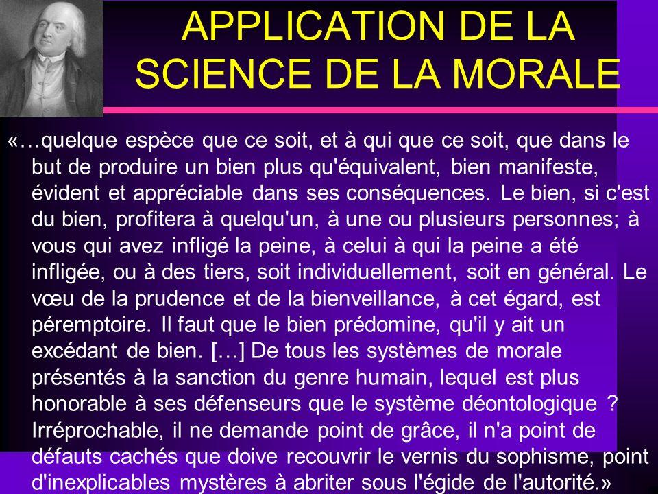 APPLICATION DE LA SCIENCE DE LA MORALE «…quelque espèce que ce soit, et à qui que ce soit, que dans le but de produire un bien plus qu'équivalent, bie