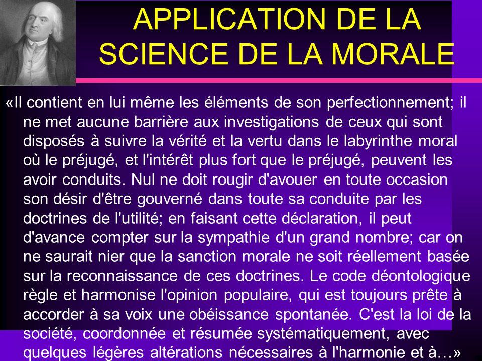 APPLICATION DE LA SCIENCE DE LA MORALE «Il contient en lui même les éléments de son perfectionnement; il ne met aucune barrière aux investigations de