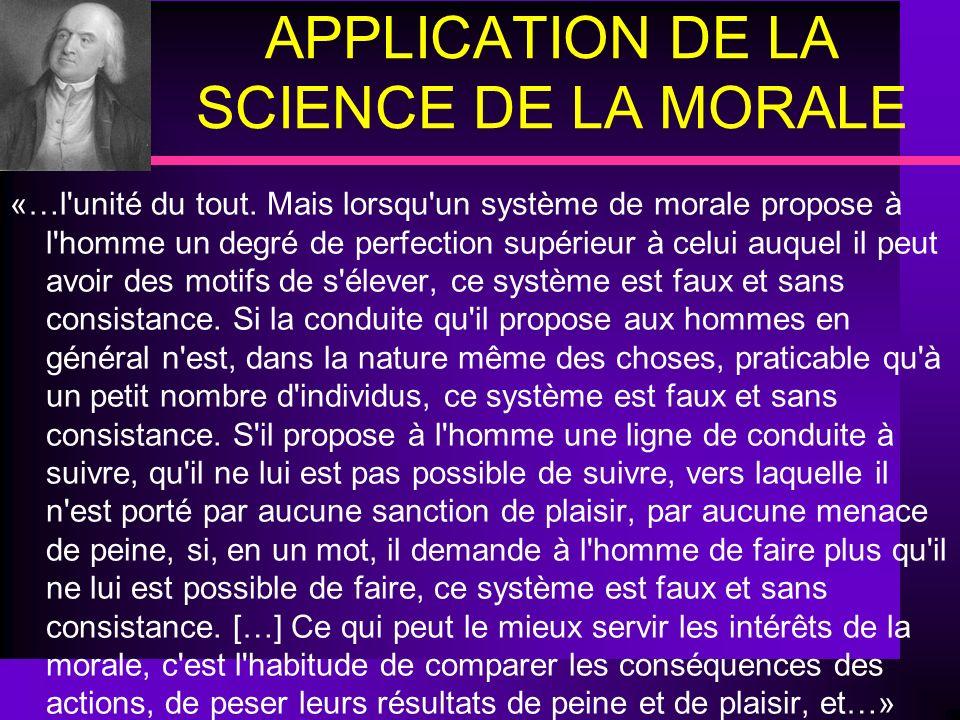 APPLICATION DE LA SCIENCE DE LA MORALE «…l'unité du tout. Mais lorsqu'un système de morale propose à l'homme un degré de perfection supérieur à celui