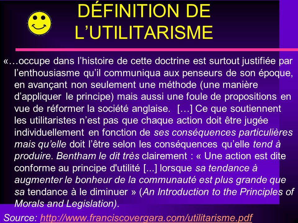 DÉFINITION DE LUTILITARISME «…occupe dans lhistoire de cette doctrine est surtout justifiée par lenthousiasme quil communiqua aux penseurs de son époq