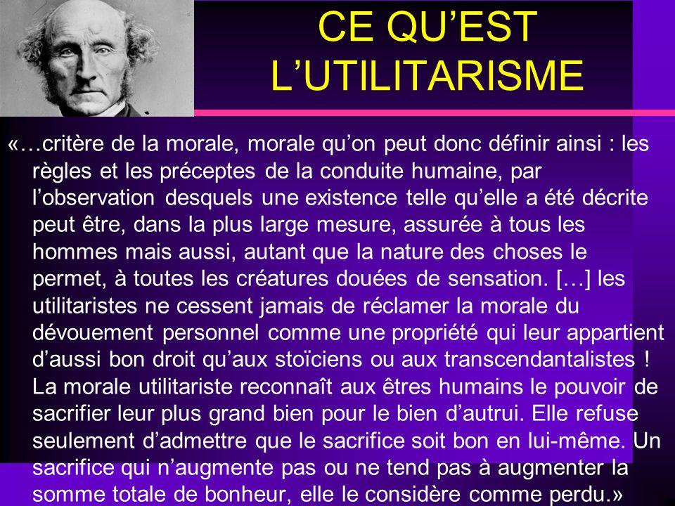 CE QUEST LUTILITARISME «…critère de la morale, morale quon peut donc définir ainsi : les règles et les préceptes de la conduite humaine, par lobservat