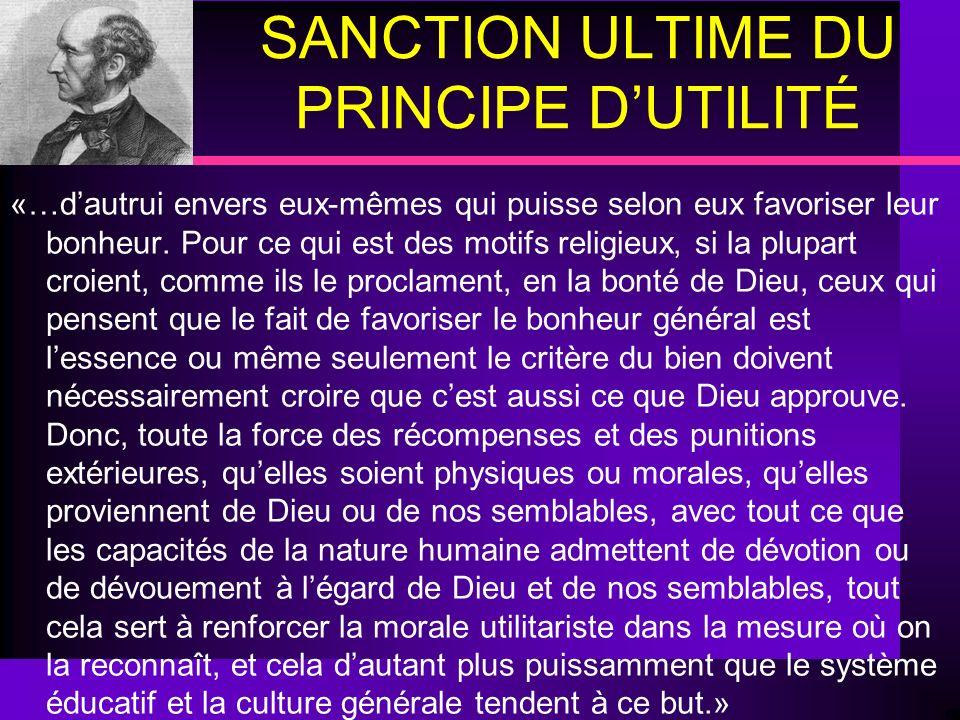 SANCTION ULTIME DU PRINCIPE DUTILITÉ «…dautrui envers eux-mêmes qui puisse selon eux favoriser leur bonheur. Pour ce qui est des motifs religieux, si