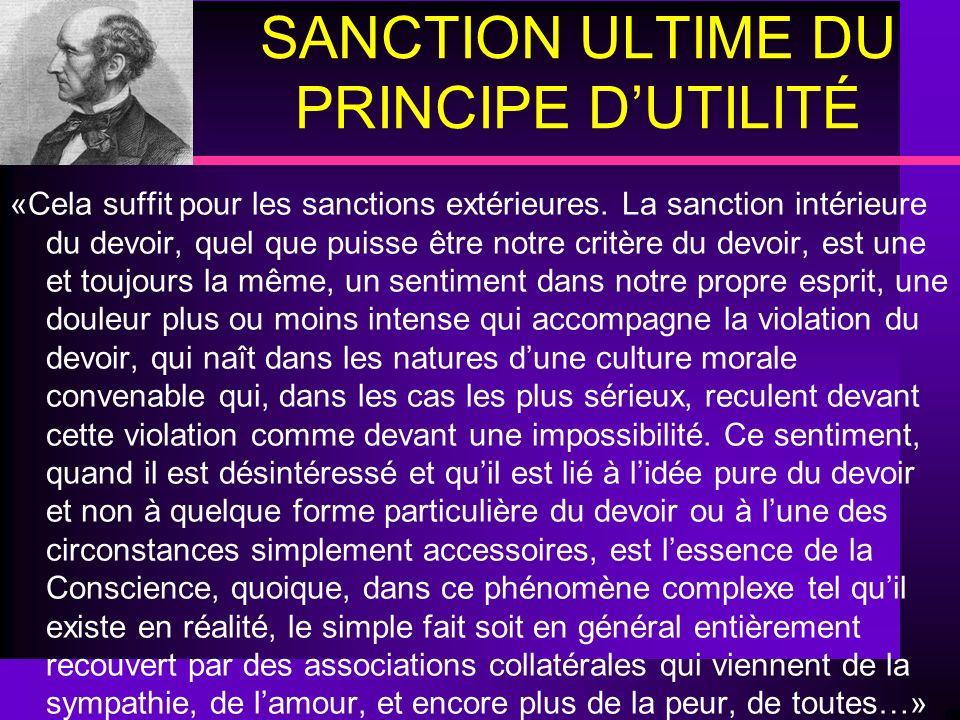 SANCTION ULTIME DU PRINCIPE DUTILITÉ «Cela suffit pour les sanctions extérieures. La sanction intérieure du devoir, quel que puisse être notre critère