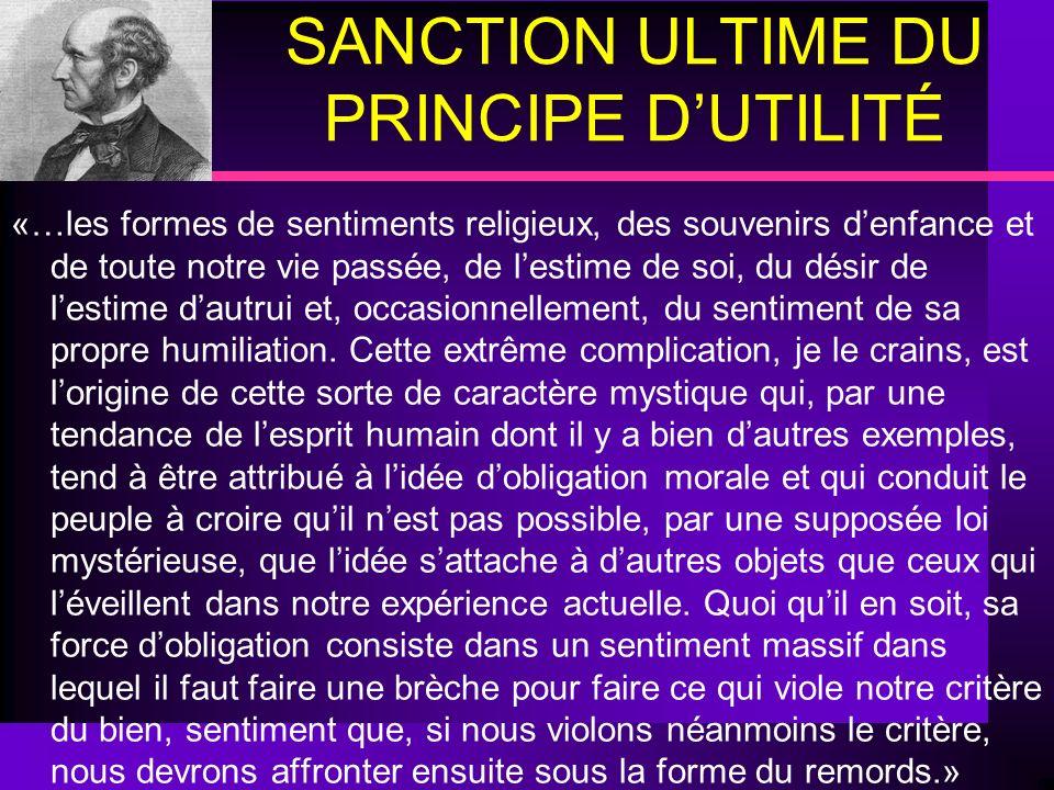 SANCTION ULTIME DU PRINCIPE DUTILITÉ «…les formes de sentiments religieux, des souvenirs denfance et de toute notre vie passée, de lestime de soi, du