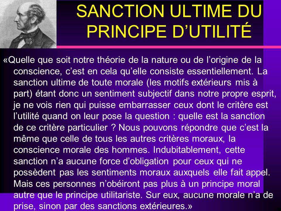 SANCTION ULTIME DU PRINCIPE DUTILITÉ «Quelle que soit notre théorie de la nature ou de lorigine de la conscience, cest en cela quelle consiste essenti