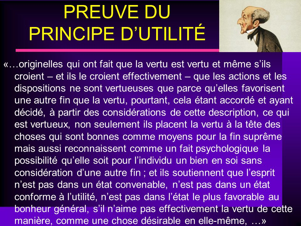 PREUVE DU PRINCIPE DUTILITÉ «…originelles qui ont fait que la vertu est vertu et même sils croient – et ils le croient effectivement – que les actions