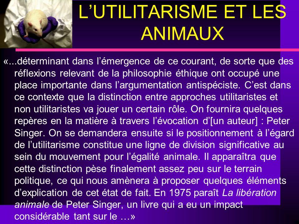 LUTILITARISME ET LES ANIMAUX «...déterminant dans lémergence de ce courant, de sorte que des réflexions relevant de la philosophie éthique ont occupé