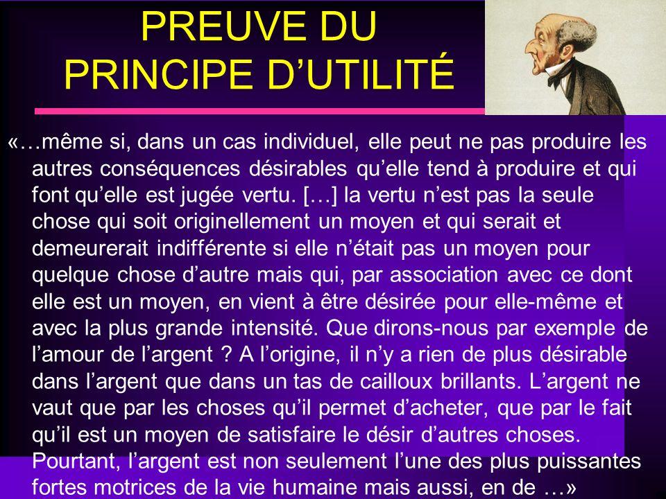 PREUVE DU PRINCIPE DUTILITÉ «…même si, dans un cas individuel, elle peut ne pas produire les autres conséquences désirables quelle tend à produire et