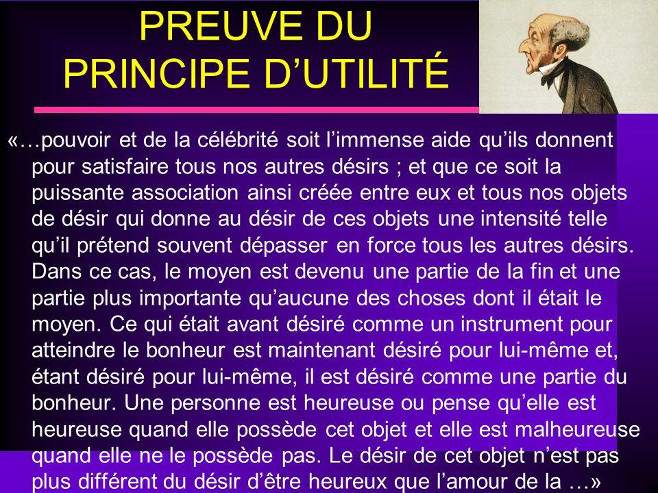 PREUVE DU PRINCIPE DUTILITÉ «…pouvoir et de la célébrité soit limmense aide quils donnent pour satisfaire tous nos autres désirs ; et que ce soit la p
