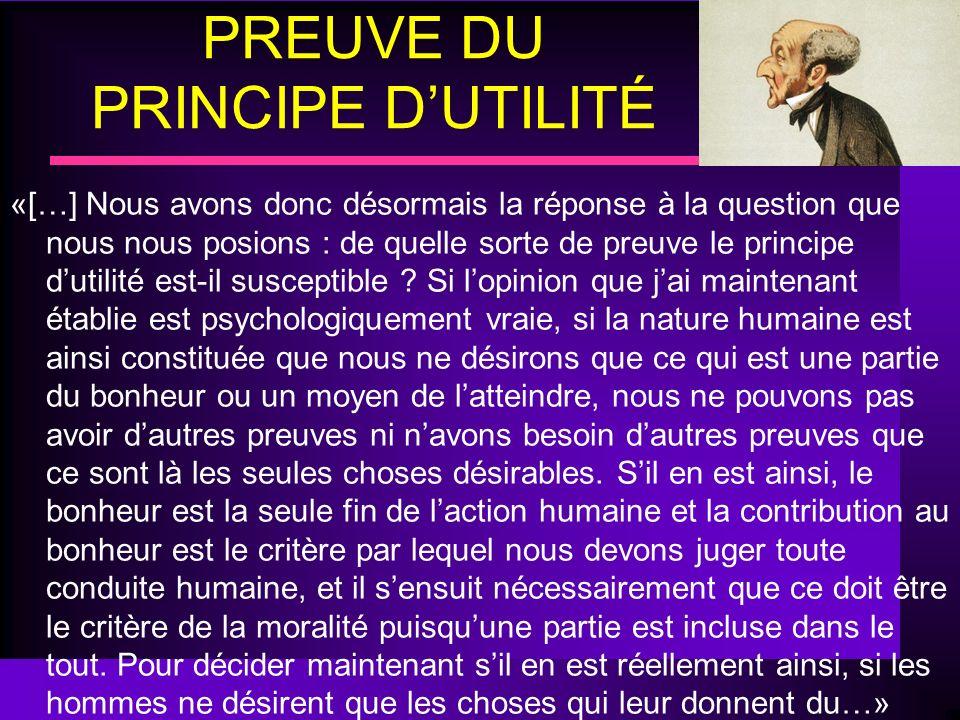 PREUVE DU PRINCIPE DUTILITÉ «[…] Nous avons donc désormais la réponse à la question que nous nous posions : de quelle sorte de preuve le principe duti