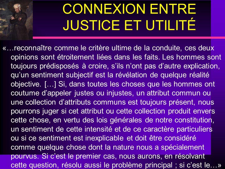 CONNEXION ENTRE JUSTICE ET UTILITÉ «…reconnaître comme le critère ultime de la conduite, ces deux opinions sont étroitement liées dans les faits. Les