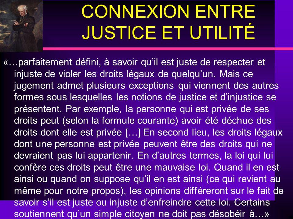 CONNEXION ENTRE JUSTICE ET UTILITÉ «…parfaitement défini, à savoir quil est juste de respecter et injuste de violer les droits légaux de quelquun. Mai