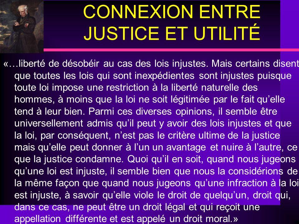 CONNEXION ENTRE JUSTICE ET UTILITÉ «…liberté de désobéir au cas des lois injustes. Mais certains disent que toutes les lois qui sont inexpédientes son