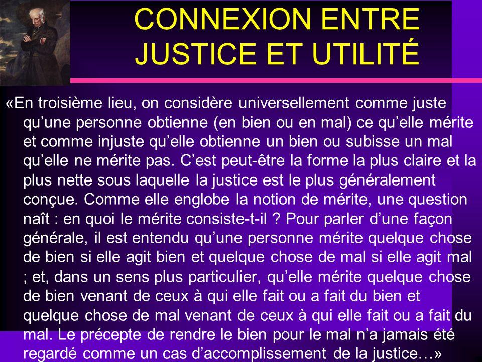 CONNEXION ENTRE JUSTICE ET UTILITÉ «En troisième lieu, on considère universellement comme juste quune personne obtienne (en bien ou en mal) ce quelle