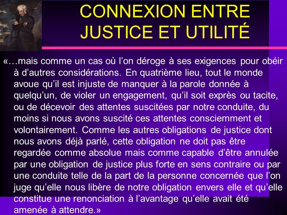 CONNEXION ENTRE JUSTICE ET UTILITÉ «…mais comme un cas où lon déroge à ses exigences pour obéir à dautres considérations. En quatrième lieu, tout le m