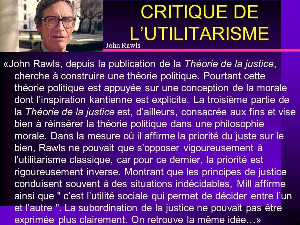 CRITIQUE DE LUTILITARISME «John Rawls, depuis la publication de la Théorie de la justice, cherche à construire une théorie politique. Pourtant cette t