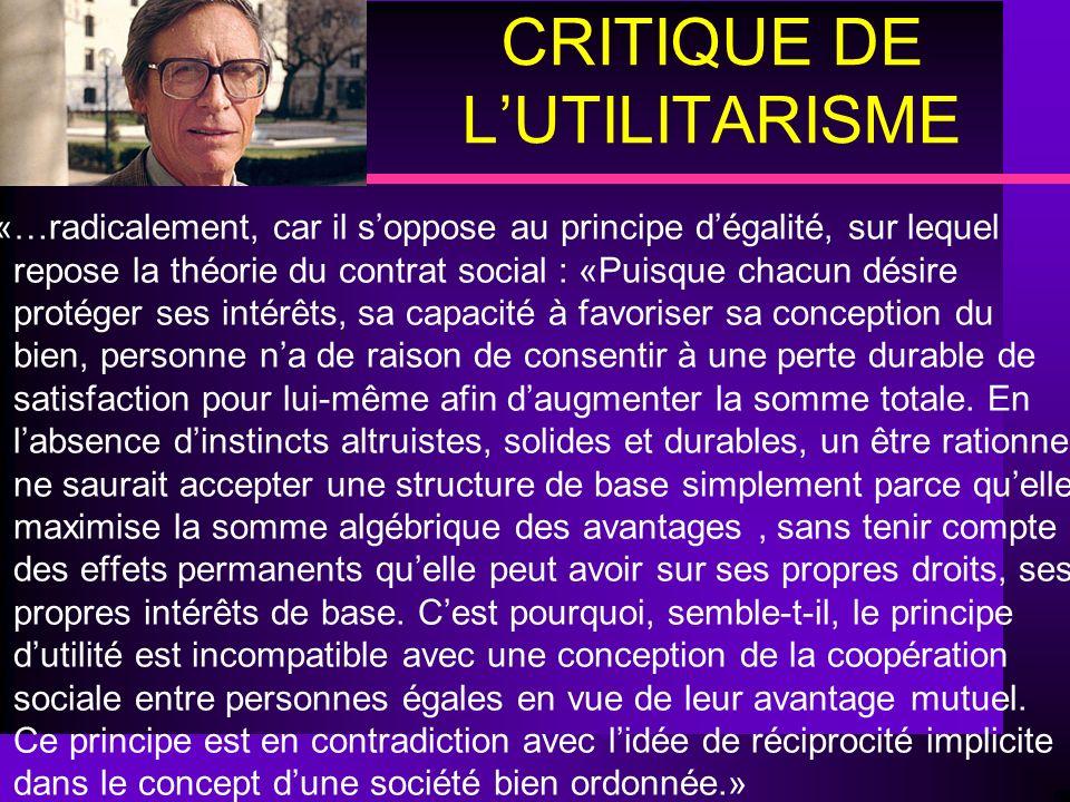 CRITIQUE DE LUTILITARISME..«…radicalement, car il soppose au principe dégalité, sur lequel repose la théorie du contrat social : «Puisque chacun désir