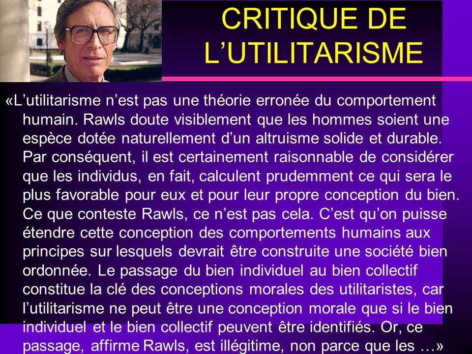 CRITIQUE DE LUTILITARISME «Lutilitarisme nest pas une théorie erronée du comportement humain. Rawls doute visiblement que les hommes soient une espèce