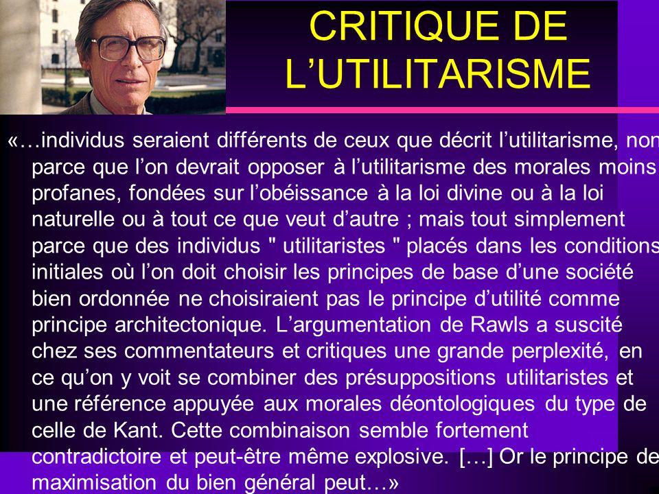 CRITIQUE DE LUTILITARISME «…individus seraient différents de ceux que décrit lutilitarisme, non parce que lon devrait opposer à lutilitarisme des mora