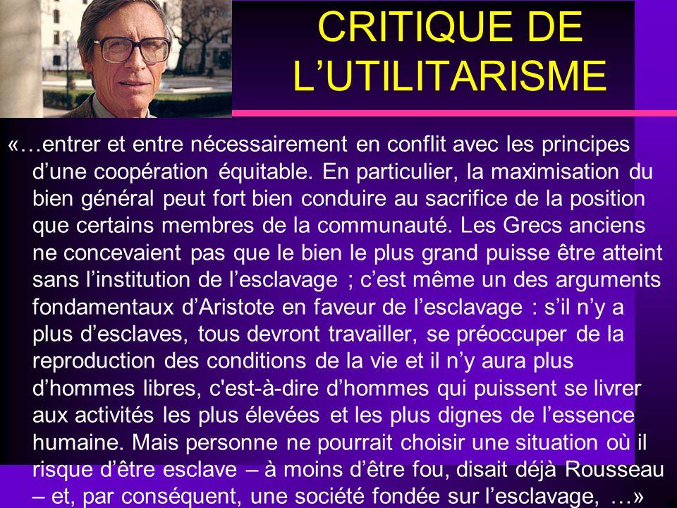 CRITIQUE DE LUTILITARISME «…entrer et entre nécessairement en conflit avec les principes dune coopération équitable. En particulier, la maximisation d
