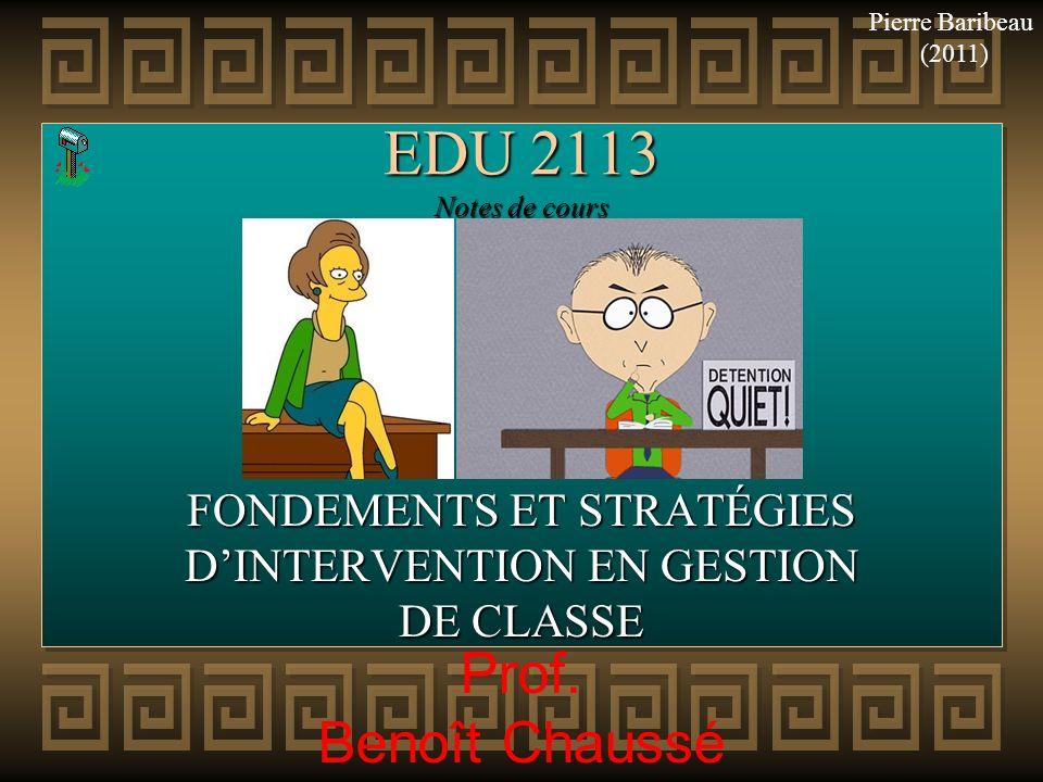 EDU 2113 Notes de cours FONDEMENTS ET STRATÉGIES DINTERVENTION EN GESTION DE CLASSE Prof. Benoît Chaussé Pierre Baribeau (2011)