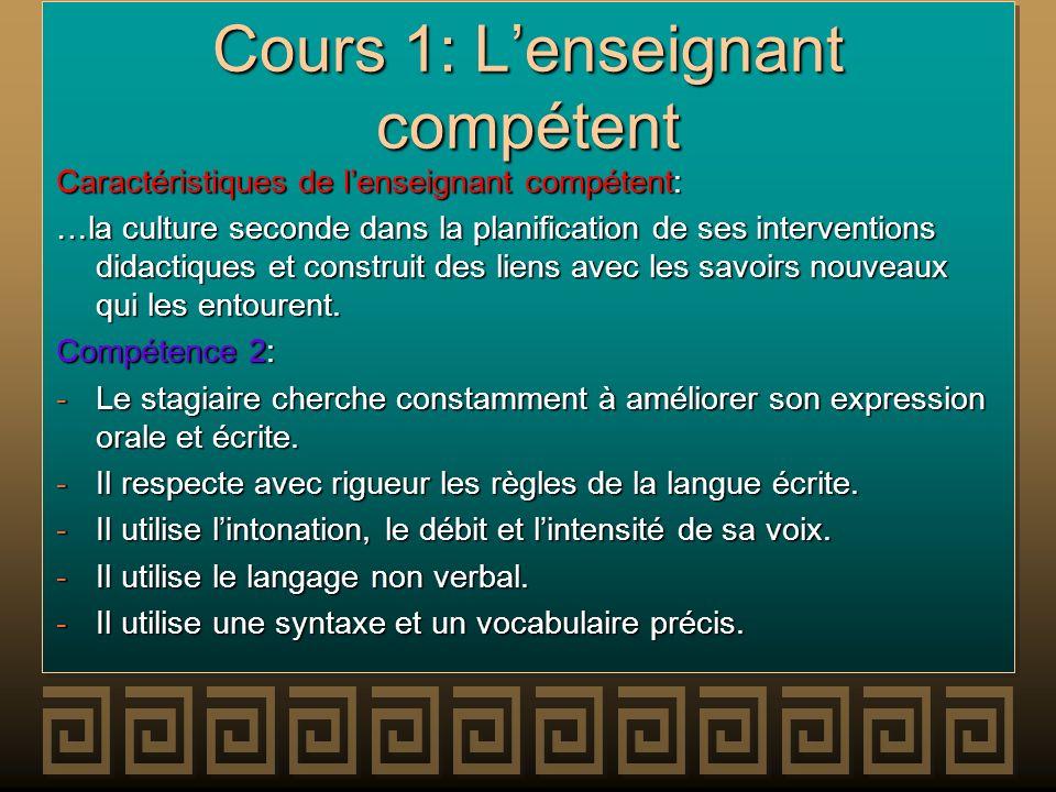 Cours 1: Lenseignant compétent Caractéristiques de lenseignant compétent: …la culture seconde dans la planification de ses interventions didactiques e