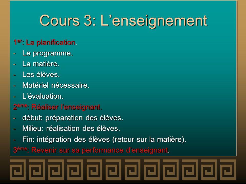 Cours 3: Lenseignement 1 er : La planification. -Le programme. -La matière. -Les élèves. -Matériel nécessaire. -Lévaluation. 2 ème : Réaliser lenseign