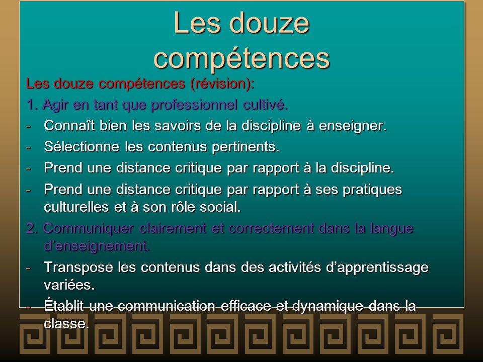 Les douze compétences Les douze compétences (révision): 1. Agir en tant que professionnel cultivé. -Connaît bien les savoirs de la discipline à enseig