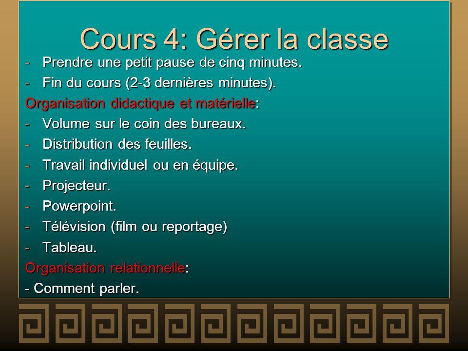 Cours 4: Gérer la classe -Prendre une petit pause de cinq minutes. -Fin du cours (2-3 dernières minutes). Organisation didactique et matérielle: -Volu