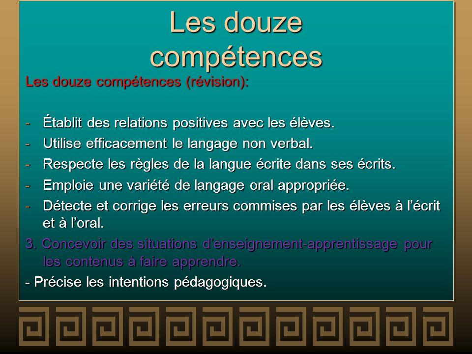 Les douze compétences Les douze compétences (révision): -Établit des relations positives avec les élèves. -Utilise efficacement le langage non verbal.