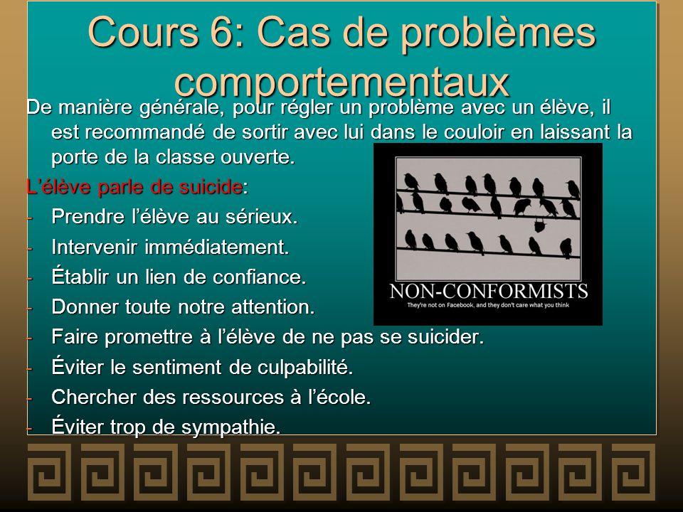 Cours 6: Cas de problèmes comportementaux De manière générale, pour régler un problème avec un élève, il est recommandé de sortir avec lui dans le cou