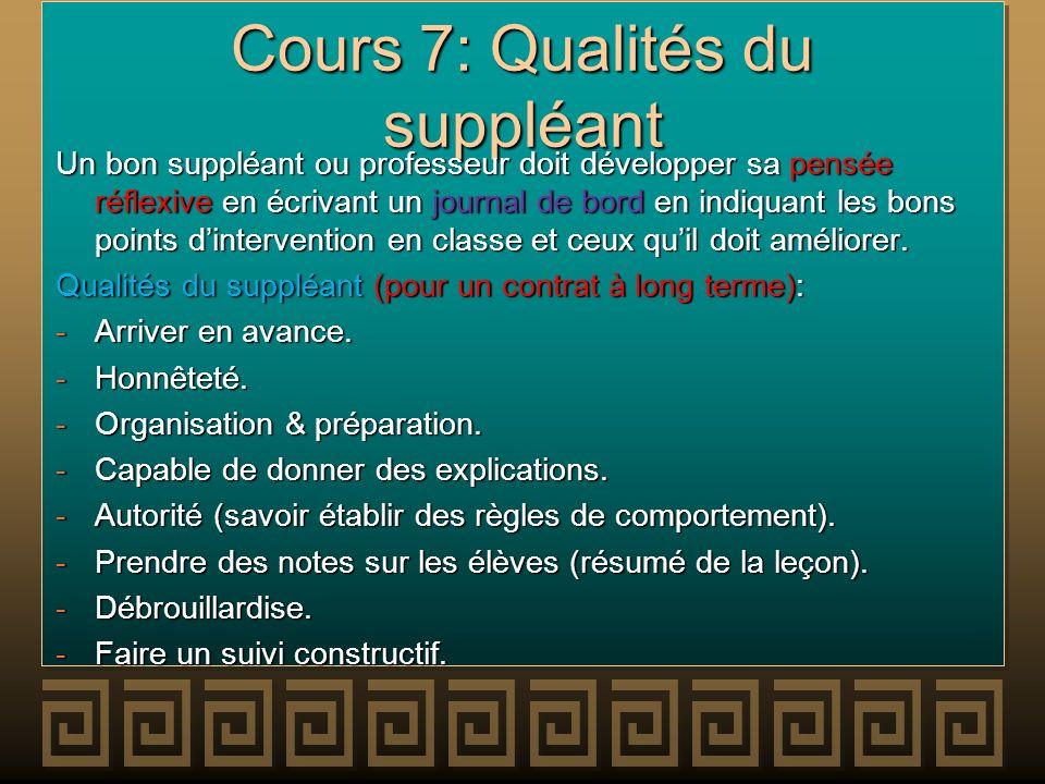 Cours 7: Qualités du suppléant Un bon suppléant ou professeur doit développer sa pensée réflexive en écrivant un journal de bord en indiquant les bons