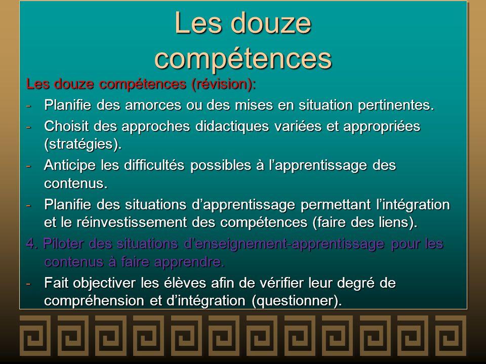 Les douze compétences Les douze compétences (révision): -Planifie des amorces ou des mises en situation pertinentes. -Choisit des approches didactique