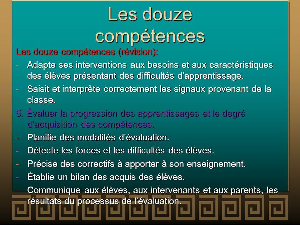 Les douze compétences Les douze compétences (révision): -Adapte ses interventions aux besoins et aux caractéristiques des élèves présentant des diffic
