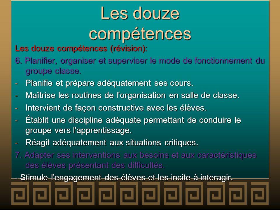 Les douze compétences Les douze compétences (révision): 6. Planifier, organiser et superviser le mode de fonctionnement du groupe classe. -Planifie et