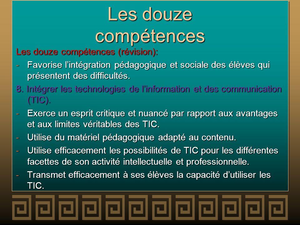 Les douze compétences Les douze compétences (révision): -Favorise lintégration pédagogique et sociale des élèves qui présentent des difficultés. 8. In