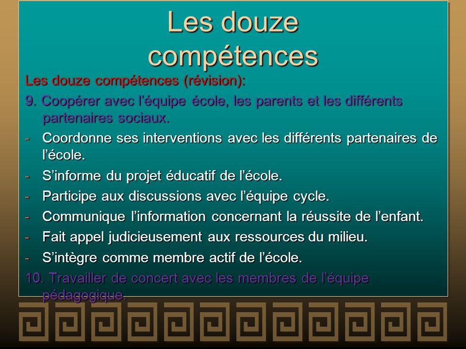 Les douze compétences Les douze compétences (révision): 9. Coopérer avec léquipe école, les parents et les différents partenaires sociaux. -Coordonne