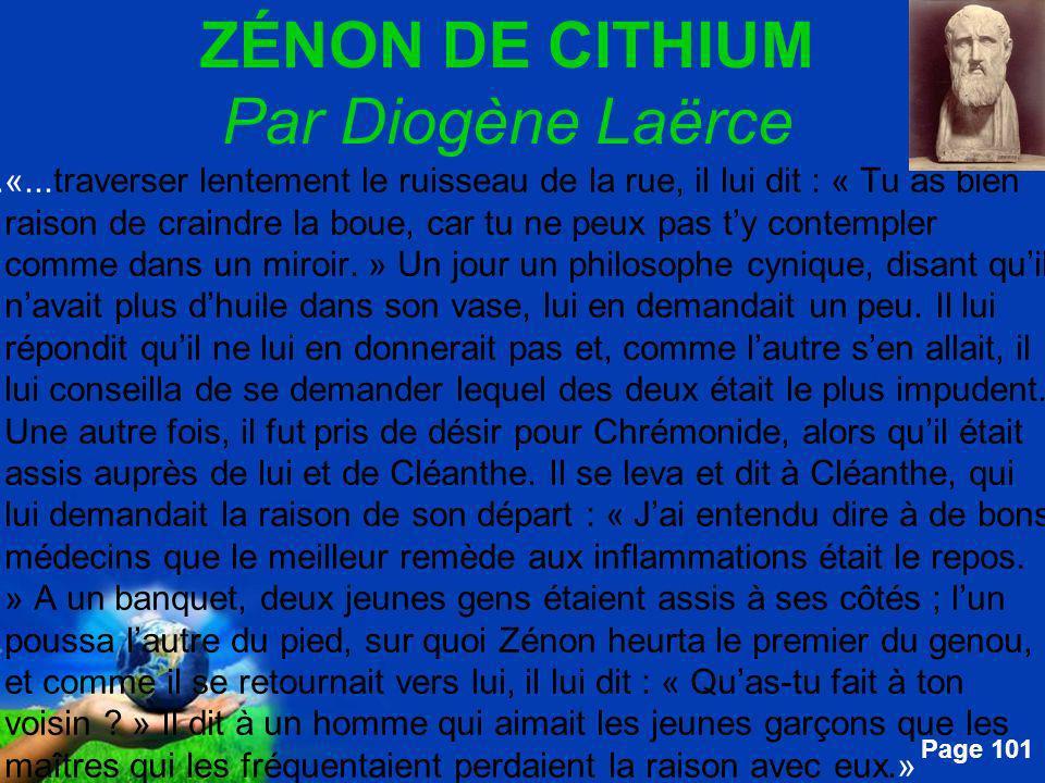 Free Powerpoint Templates Page 101 ZÉNON DE CITHIUM Par Diogène Laërce....«...traverser lentement le ruisseau de la rue, il lui dit : « Tu as bien rai